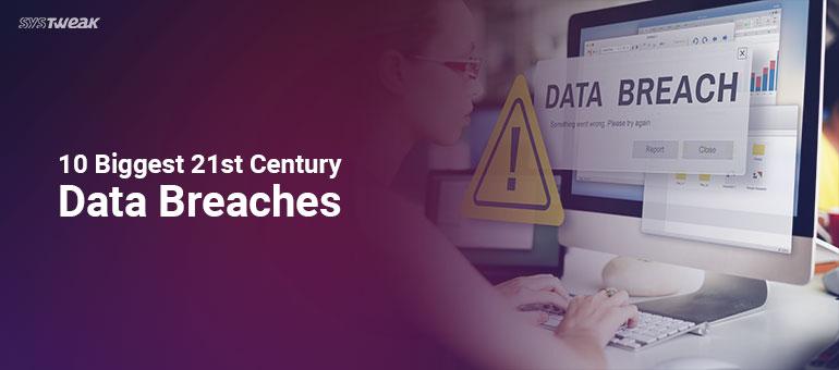10 Biggest 21st Century Data Breaches