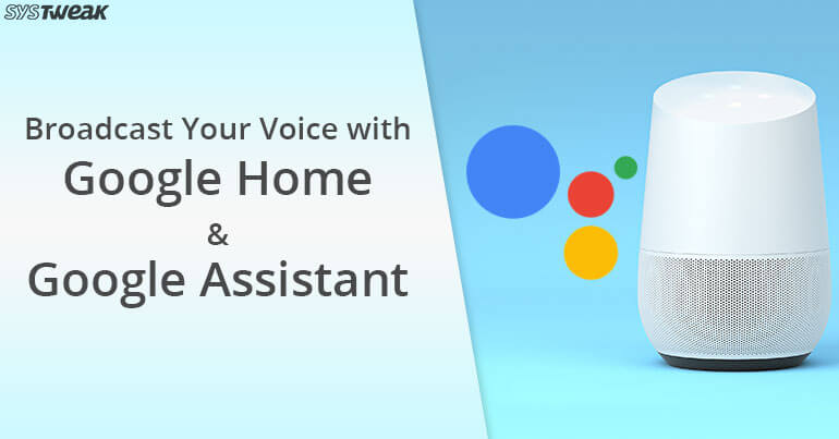 Broadcast Your Voice With Google Home And Google Assistant