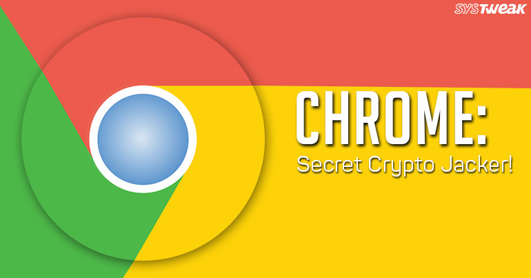 Chrome: Secret Crypto Jacker!