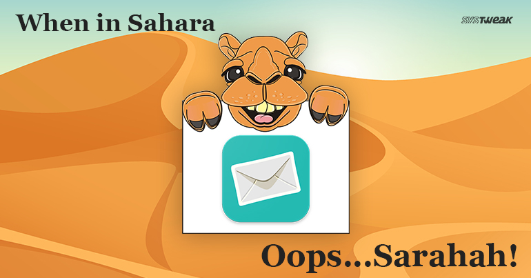 Sarahah Or Sahara: The App Can Leave You High And Dry Like The Desert!