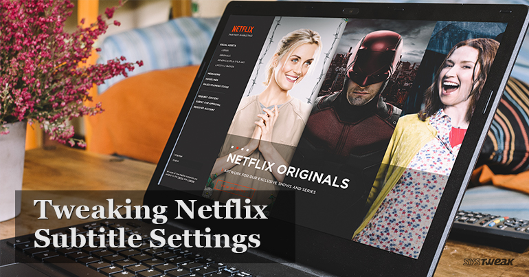 Customize Netflix Subtitles Just How You Like It!