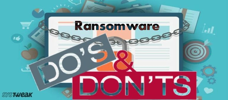 Do's and Don'ts When Dealing with Ransomware