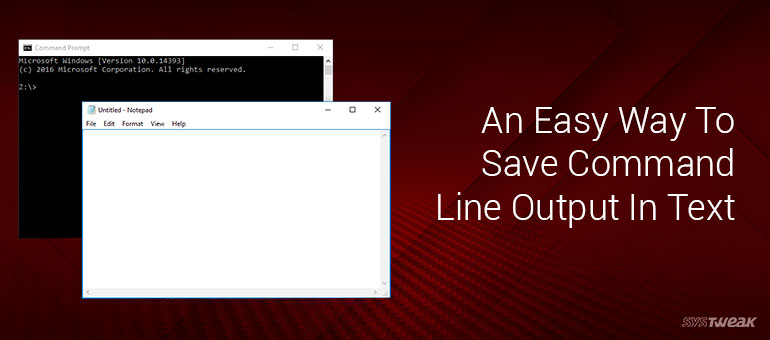 An Easy Trick To Save Command Prompt Output To A Text File