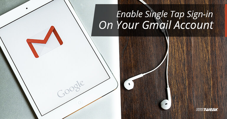Enable Single Tap Sign-in On Your Gmail Account