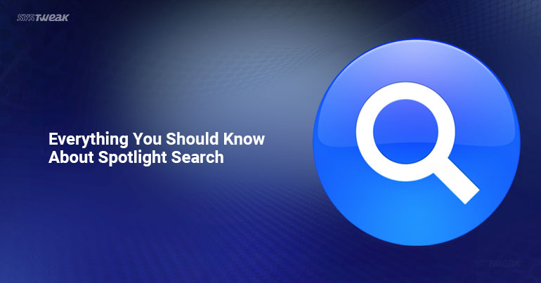 Everything You Should Know About Spotlight Search