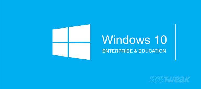 8 Unique Feature in Windows 10 Enterprise and Education Versions