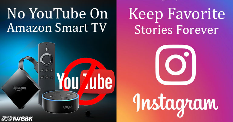 Newsletter: Google Blocked YouTube On Amazon's Smart TVs & Instagram Allows You To Keep Favorite Stories Forever