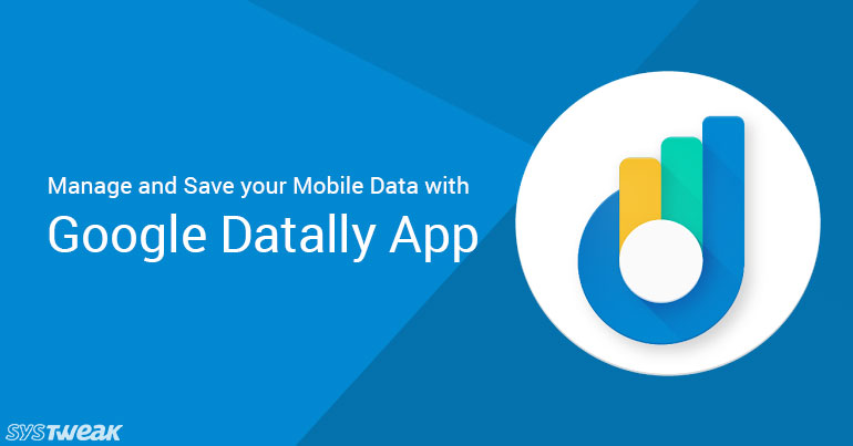 Google Datally: A Smartway To Save Mobile Data