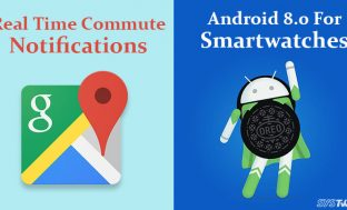 Newsletter: Google Maps Provides Commute Updates & Android 8.0 Comes to Smartwatches