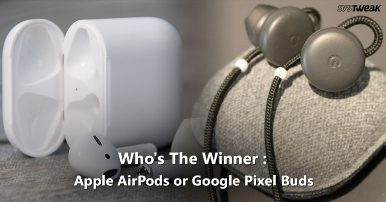 Google Pixel Buds vs Apple AirPods: Who Wins The Race