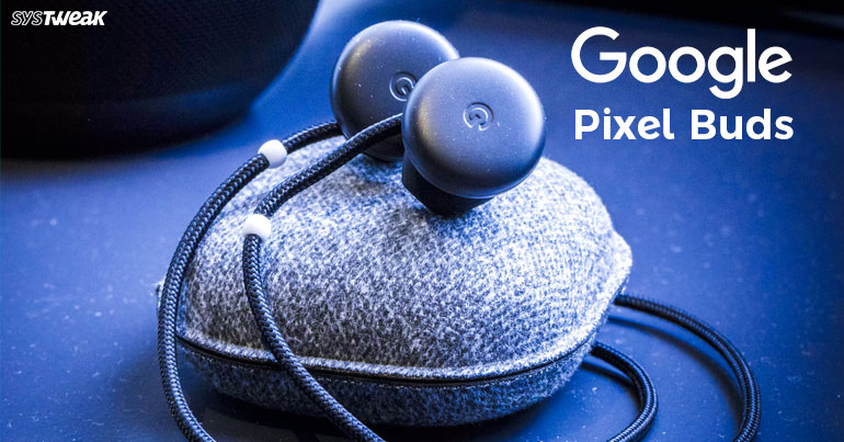 Google's Pixel Buds: All You Need To Know!
