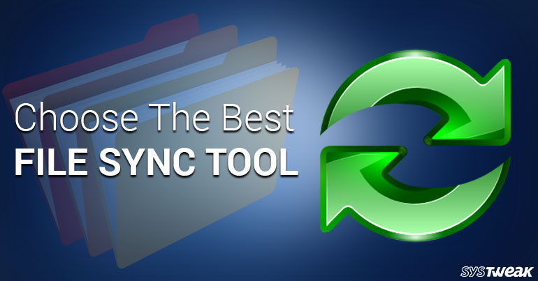 How To Choose The Best File And Folder Synchronization Tool?