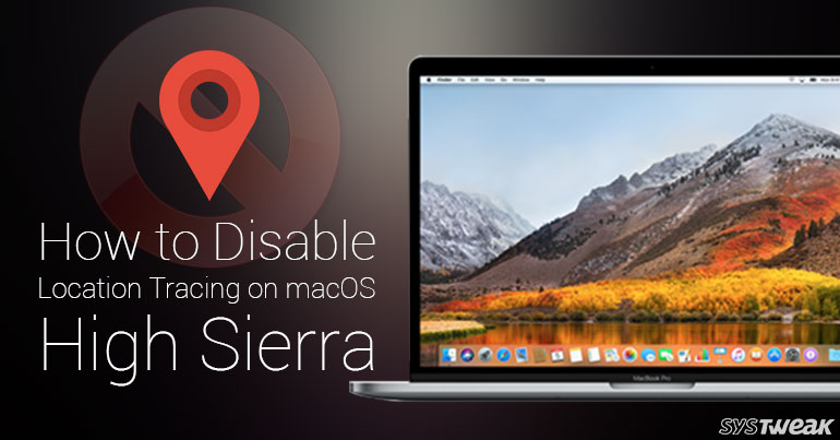 How To Disable Location Tracking On MacOS High Sierra?