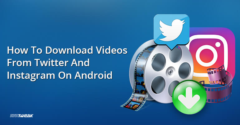 How To Download Videos From Twitter And Instagram On Android