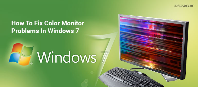 How To Fix Color Monitor Problems In Windows 7