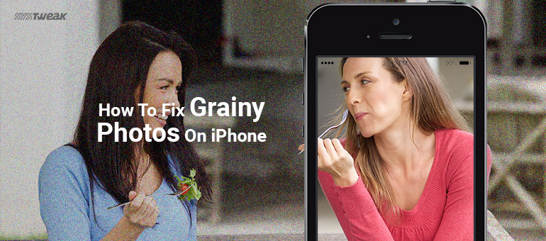 How To Fix Grainy Photos On iPhone