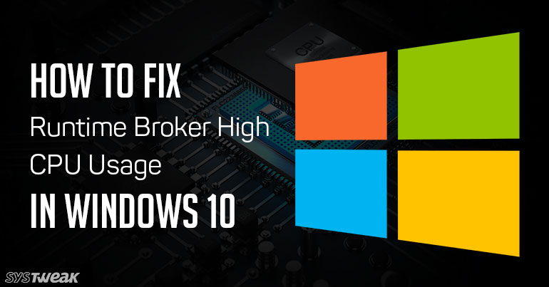 How to Fix Runtime Broker High CPU Usage in Windows 10