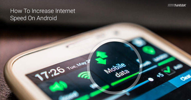How To Increase Internet Speed On Android