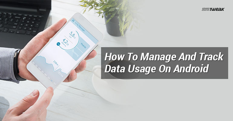 How To Manage And Track Data Usage On Android