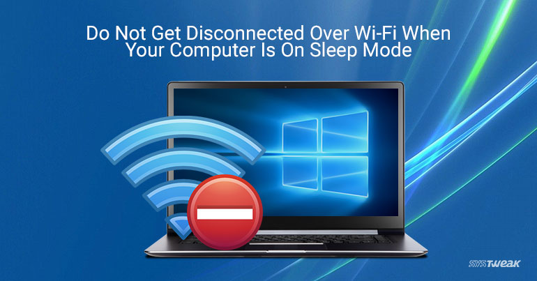 How To Prevent Wi-Fi Getting Disconnected During Sleep Mode