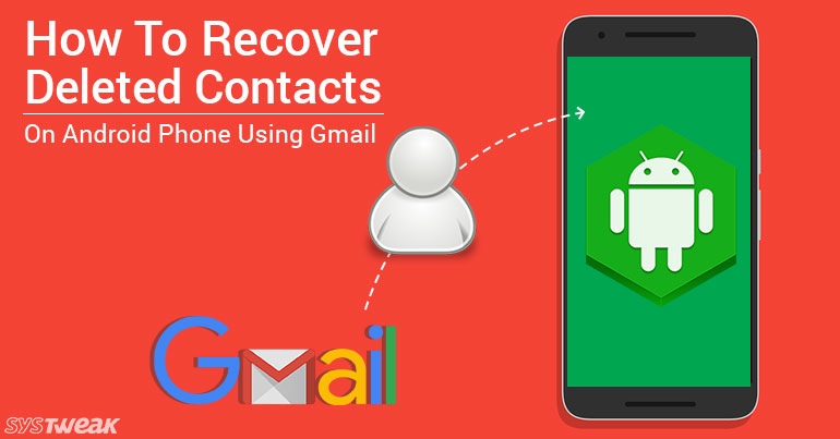 How To Recover Deleted Contacts On Android Phone Using Gmail