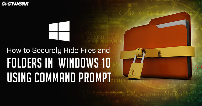 How To Securely Hide Files And Folders In Windows 10 With Command Prompt