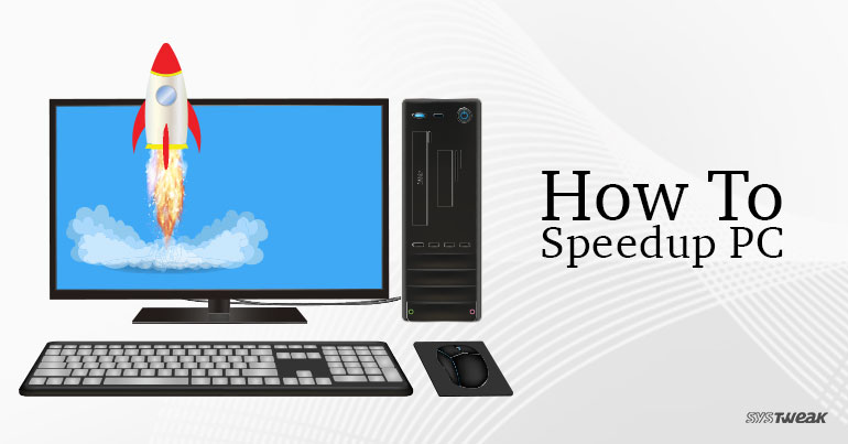 How To Speedup PC : Make Your Windows System Faster