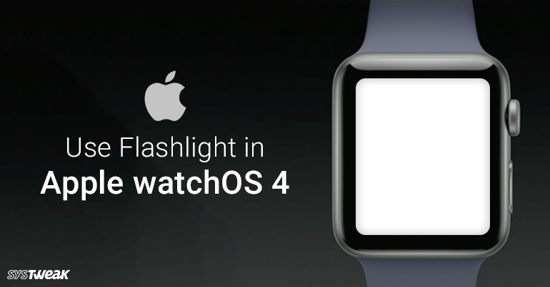 How To Use Flashlight In Apple WatchOS 4