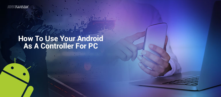 How To Use Your Android As A Controller For PC