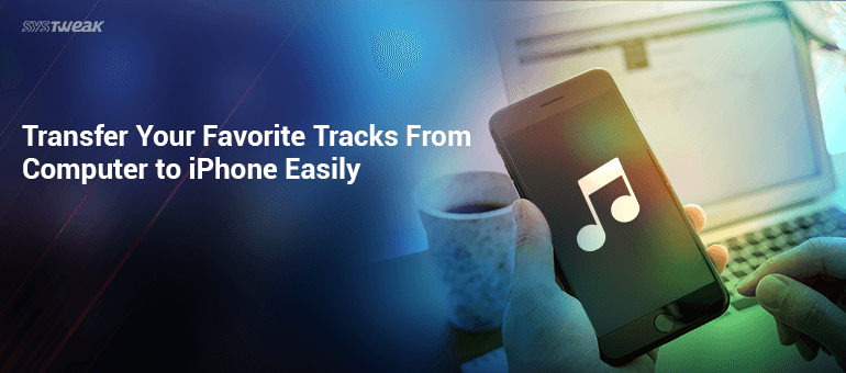 How to Get Your Favorite Songs on Your iPhone From Your Computer