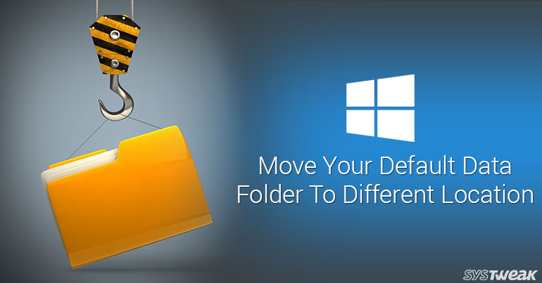 How to Move Default Data Folder to a Different Drive: Windows 10