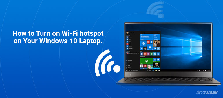 How to Turn on Wi-Fi Hotspot on Your Windows 10 Laptop