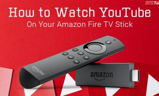 How to Watch YouTube On Your Amazon Fire TV or Fire Stick