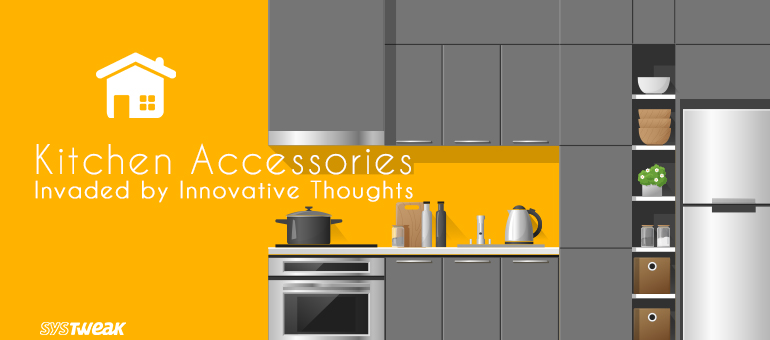 Kitchen Accessories invaded by Innovative Thoughts