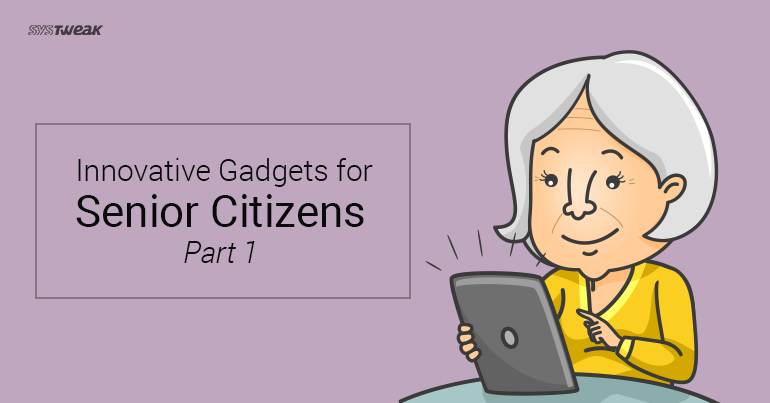 Innovative Gadgets for Senior Citizens Part 1