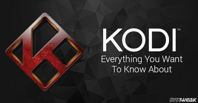 Kodi-Everything You Want To Know About