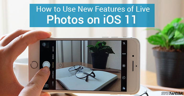 Live Photos On iOS 11: All New Features Explained!