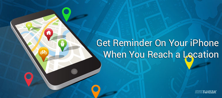 How to Get reminder on Your iPhone When You Reach a Location