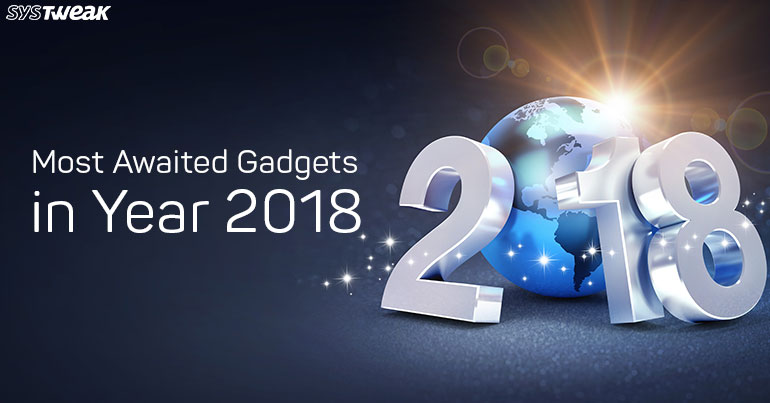 Most Awaited Gadgets In 2018