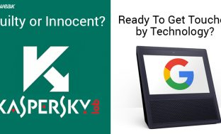 NEWSLETTER: Kaspersky Wants To Prove Innocence & Is There A Google Home Touchscreen Device On Its Way?