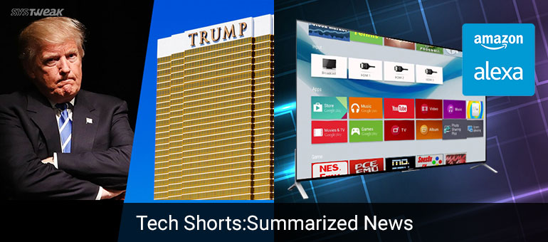 Newsletter: Shoddy Data Security At Trump Hotels & Alexa Gets First To Android Tv