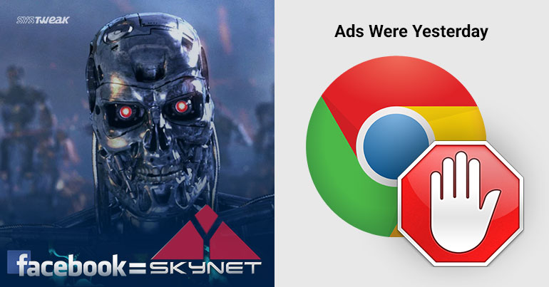 Newsletter: Google Chrome's In-Built Ad Blocker & Facebook Almost Creates Skynet