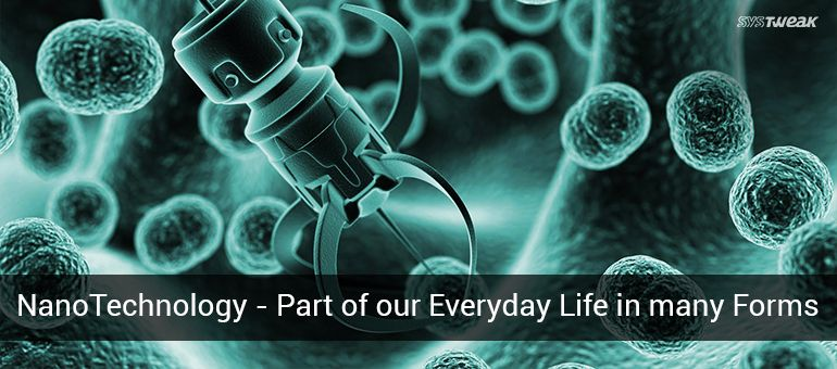 NanoTechnology – Part of Our Everyday Life in Many Forms (part-1)