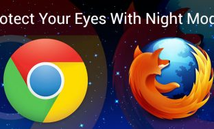Love Surfing Late At Night? Use Night Mode In Chrome and Firefox To Protect Your Eyes!