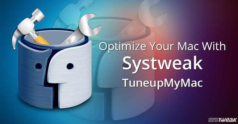 Optimize Your Mac With Systweak TuneupMyMac