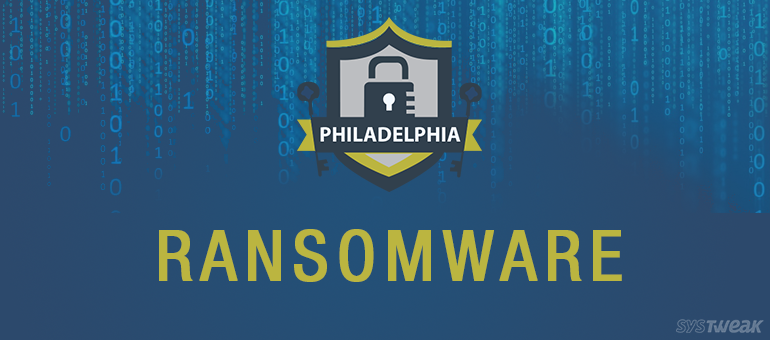 Philadelphia, the Ransomware, is More Dangerous Than the City!