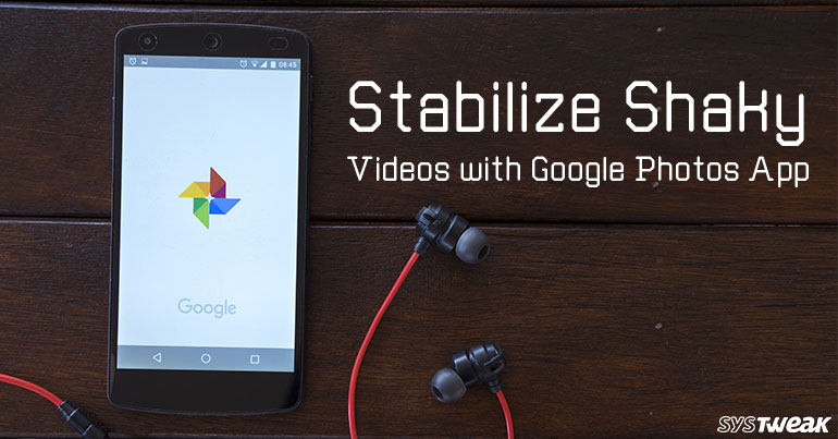 Stabilize Shaky Videos With Google Photos App