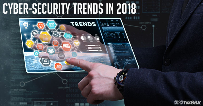 Top 8 Upcoming Cyber-Security Trends In 2018