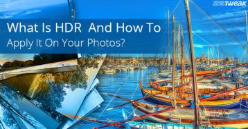 What Is HDR Or High Dynamic Range And How To Apply It To Your Photos?