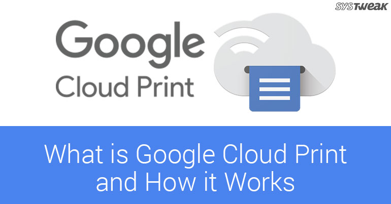 What is Google Cloud Print and How it Works?